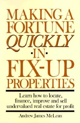 Making a Fortune Quickly in Fix-Up Properties - McLean, Andrew James