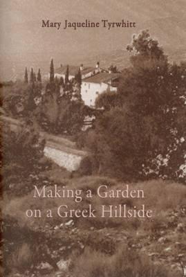 Making a Garden on a Greek Hillside - Tyrwhitt, Mary Jaqueline