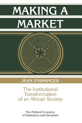 Making a Market: The Institutional Transformation of an African Society - Ensminger, Jean, and Calvert, Randall (Editor), and Eggertsson, Thrainn (Editor)