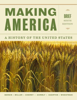 Making America: A History of the United States - Berkin, Carol, and Miller, Christopher L, and Cherny, Robert W