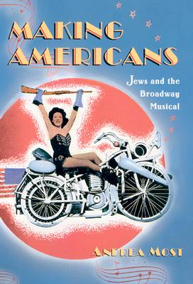 Making Americans: Jews and the Broadway Musical - Most, Andrea