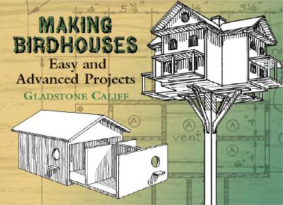 Making Birdhouses: Easy and Advanced Projects - Califf, Gladstone, and Baxter, Leon H