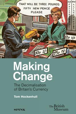Making Change: The Decimalisation of Britain's Currency - Hockenhull, Tom