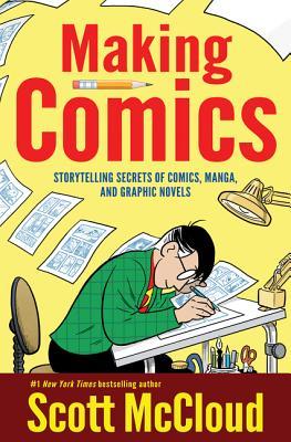 Making Comics: Storytelling Secrets of Comics, Manga and Graphic Novels - McCloud, Scott