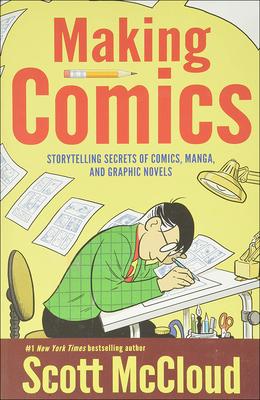 Making Comics: Storytelling Secrets of Comics, Manga, and Graphic Novels - McCloud, Scott