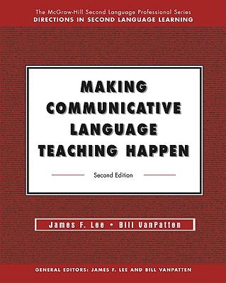 Making Communicative Language Teaching Happen - Lee, James, Dr., and VanPatten, Bill