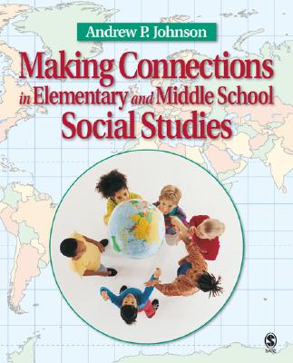 Making Connections in Elementary and Middle School Social Studies - Johnson, Andrew P, Dr.
