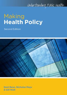 Making Health Policy - Buse, Kent, and Mays, Nicholas, and Walt, Gill