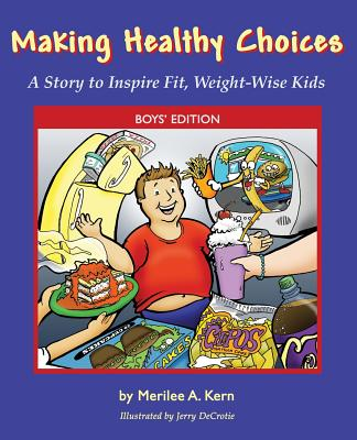 Making Healthy Choices: A Story to Inspire Fit, Weight-Wise Kids (Boys' Edition) - Kern, Merilee A