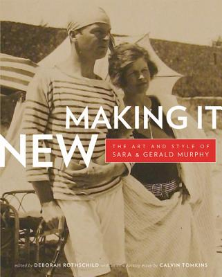 Making It New: The Art and Style of Sara and Gerald Murphy - Rothschild, Deborah (Editor), and Tompkins, Calvin (Introduction by)