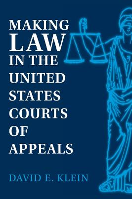 Making Law in the United States Courts of Appeals - Klein, David E