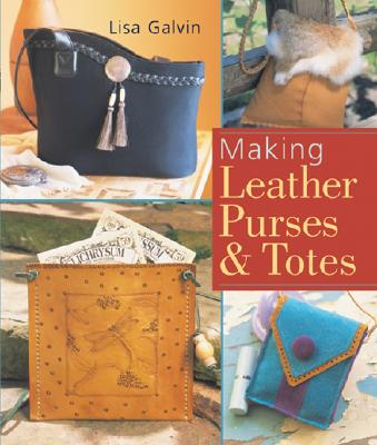 Making Leather Purses & Totes - Galvin, Lisa