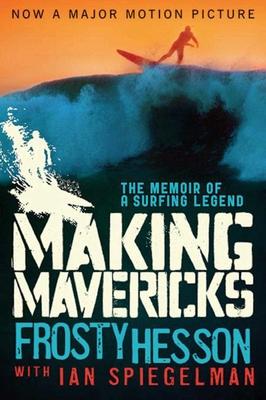 Making Mavericks: The Memoir of a Surfing Legend - Hesson, Frosty