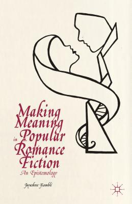 Making Meaning in Popular Romance Fiction: An Epistemology - Kamble, Jayashree