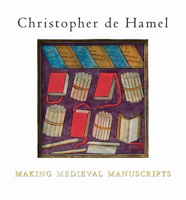 Making Medieval Manuscripts - de Hamel, Christopher