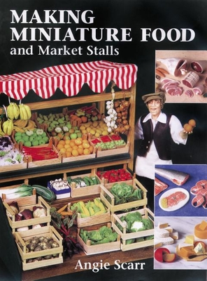 Making Miniature Food and Market Stalls - Scarr, Angie