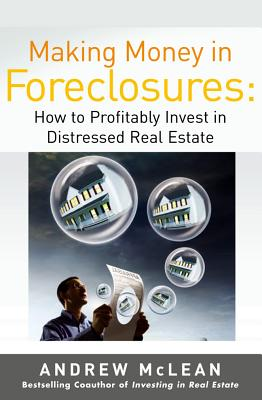 Making Money in Foreclosures: How to Invest Profitably in Distressed Real Estate - McLean, Andrew James