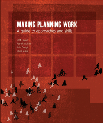 Making Planning Work: A Guide to Approaches and Skills - Hague, Cliff, and Wakely, Patrick, and Crespin, Julie