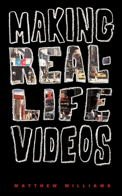 Making Real Life Videos: Great Projects for the Classroom and Home - Williams, Matthew