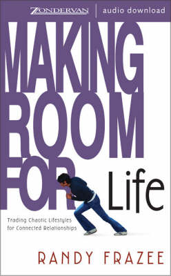 Making Room for Life: Trading Chaotic Lifestyles for Connected Relationships - Zondervan Publishing, and Frazee, Randy