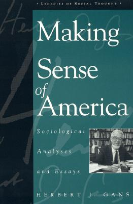 Making Sense of America: Sociological Analyses and Essays - Gans, Herbert, Professor