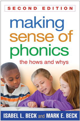 Making Sense of Phonics: The Hows and Whys - Beck, Isabel L, PhD, and Beck, Mark E, Jd, Med