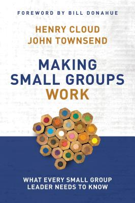 Making Small Groups Work: What Every Small Group Leader Needs to Know - Cloud, Henry, Dr., and Townsend, John, Dr.