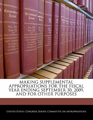 Making Supplemental Appropriations for the Fiscal Year Ending September 30, 2009, and for Other Purposes - United States Congress Senate Committee (Creator)