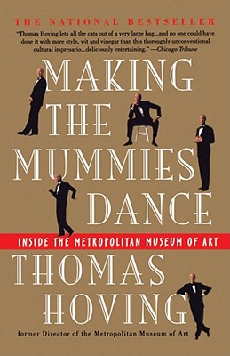 Making the Mummies Dance: Inside the Metropolitan Museum of Art - Hoving, Thomas