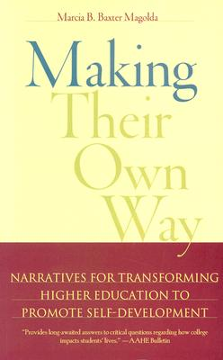 Making Their Own Way: Narratives for Transforming Higher Education to Promote Self-Development - Magolda, Marcia Baxter