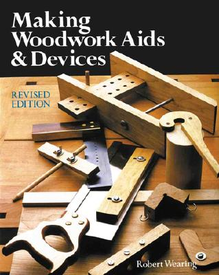 Making Woodwork AIDS & Devices - Wearing, Robert