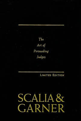 Making Your Case: The Art of Persuading Judges - Scalia, Antonin, and Garner, Bryan A, President