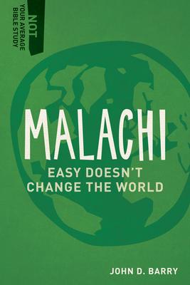 Malachi: Easy Doesn't Change the World - Barry, John D