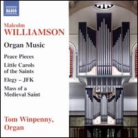 Malcolm Williamson: Organ Music - Peace Pieces; Little Carols of the Saints; Elegy - JFK; Mass of a Medieval Saint - Tom Winpenny (organ)