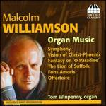 "Malcolm Williamson: Organ Music - Symphony; Vision of Christ-Phoenix; Fantasy on ""O Paradiese""; The Lion of Suffolk;"