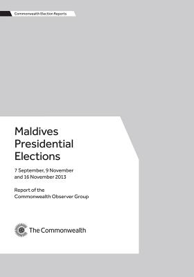 Maldives Presidential Elections, 7 September, 9 November and 16 November 2013 - Commonwealth Observer Group