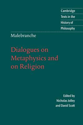 Malebranche: Dialogues on Metaphysics and on Religion - Malebranche, Nicolas, and Jolley, Nicholas (Editor), and Scott, David (Editor)