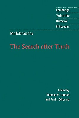 Malebranche: The Search after Truth: With Elucidations of The Search after Truth - Malebranche, Nicolas, and Lennon, Thomas M. (Editor), and Olscamp, Paul J. (Editor)
