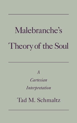 Malebranche's Theory of the Soul: A Cartesian Interpretation - Schmaltz, Tad M