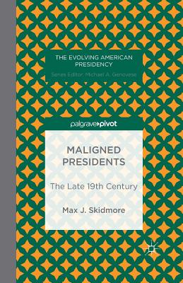 Maligned Presidents: The Late 19th Century - Skidmore, M