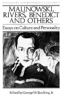 Malinowski, Rivers, Benedict and Others: Essays on Culture and Personality - Stocking, George W (Editor)