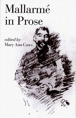 Mallarme in Prose - Mallarme, Stephane, and Caws, Mary Ann (Introduction by), and Bowie, Malcolm, Master (Translated by)
