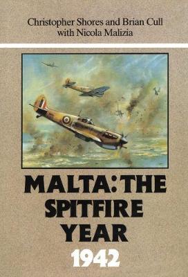 Malta: The Spitfire Year 1942 - Shores, Christopher, and Cull, Brian, and Malizia, Nicola