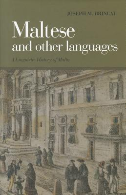 Maltese and Other Languages: A Linguistic History of Malta - Brincat, Joseph M