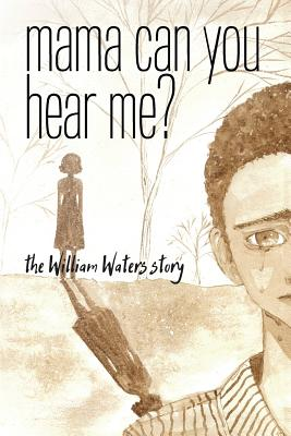 Mama Can You Hear Me? the William Waters Story - Waters, William
