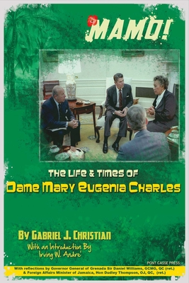 Mamo!: The Life & Times of Dame Mary Eugenia Charles - Christian, Gabriel J