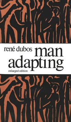 Man Adapting: With a New Chapter by the Author - Dubos, Rene