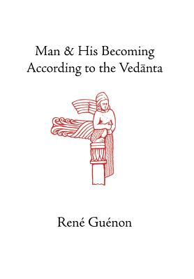 Man and His Becoming According to the Vedanta - Guenon, Rene, and Nicholson, Richard C (Translated by), and James, Richard Wetmore (Editor)
