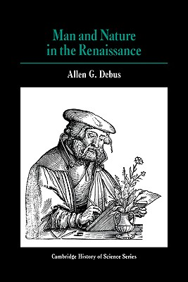 Man and Nature in the Renaissance - Debus, Allen G, and Allen George, Debus