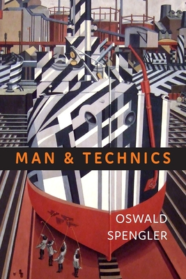 Man and Technics: A Contribution to a Philosophy of Life - Spengler, Oswald, and Atkinson, Charles Francis (Translated by)